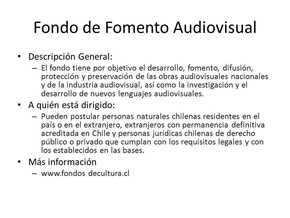 Fondo de Fomento Audiovisual Descripción General: – El fondo tiene por objetivo el desarrollo, fomento, difusión, protección y preservación de las obr