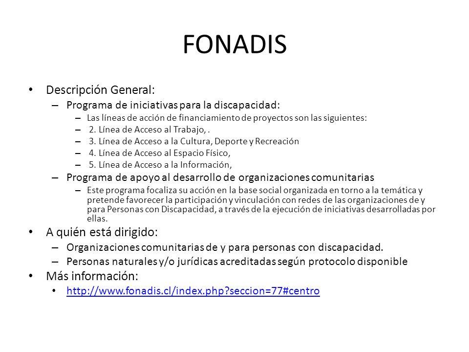 FONADIS Descripción General: – Programa de iniciativas para la discapacidad: – Las líneas de acción de financiamiento de proyectos son las siguientes: