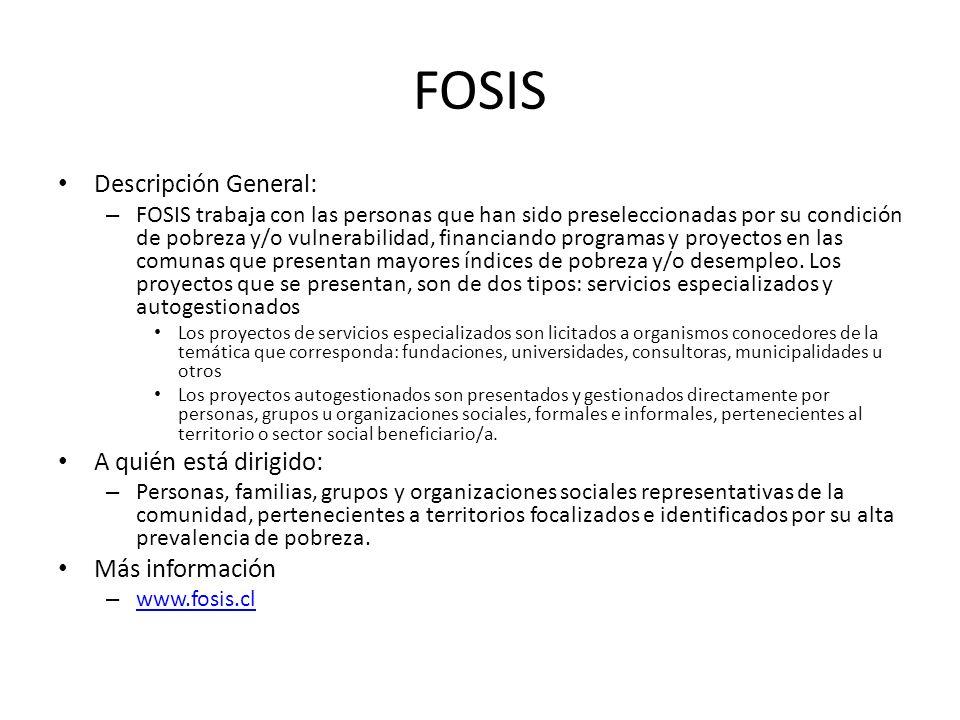 FOSIS Descripción General: – FOSIS trabaja con las personas que han sido preseleccionadas por su condición de pobreza y/o vulnerabilidad, financiando