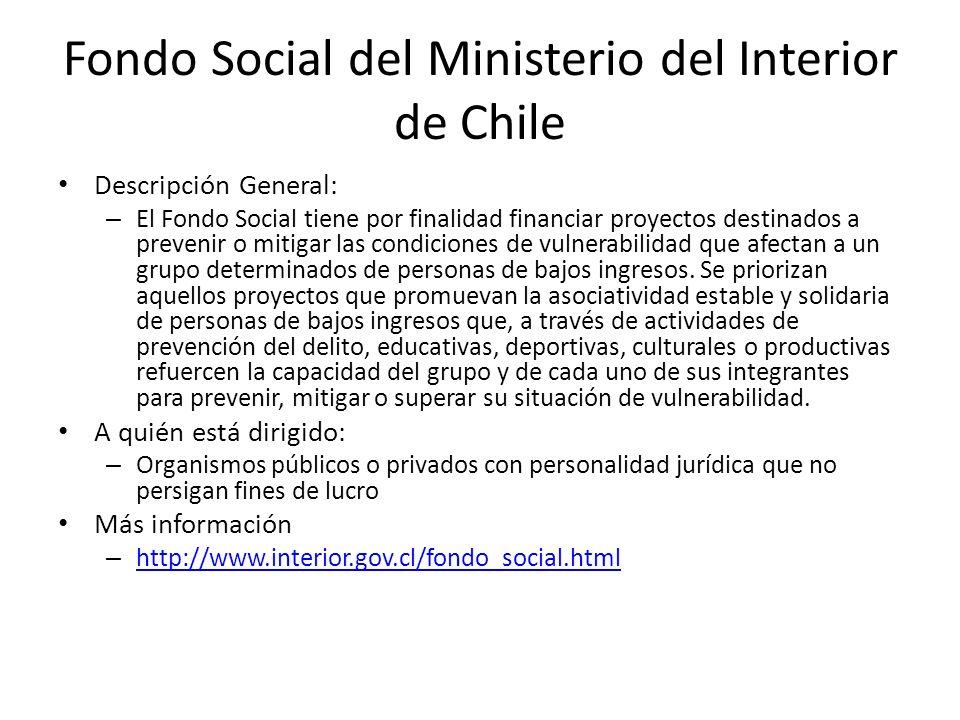 Fondo Social del Ministerio del Interior de Chile Descripción General: – El Fondo Social tiene por finalidad financiar proyectos destinados a prevenir