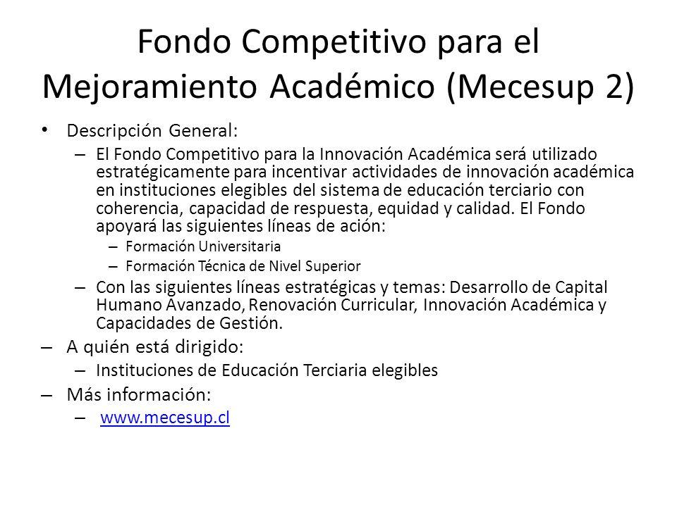 Fondo Competitivo para el Mejoramiento Académico (Mecesup 2) Descripción General: – El Fondo Competitivo para la Innovación Académica será utilizado e