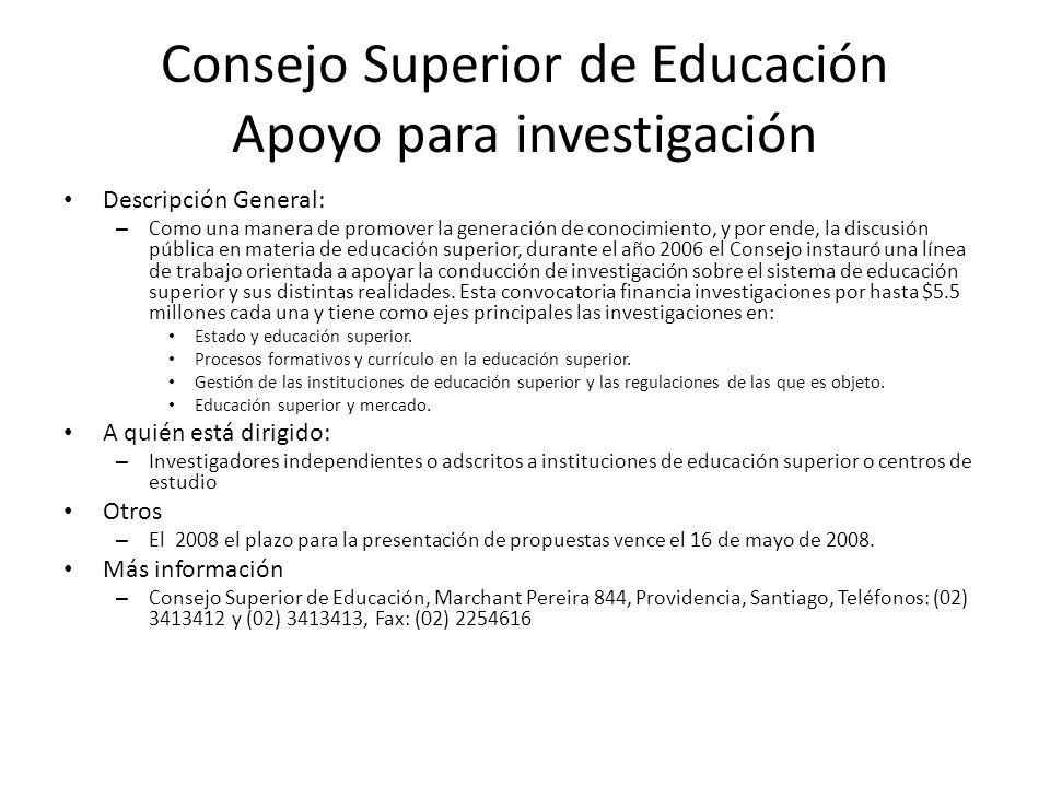 Consejo Superior de Educación Apoyo para investigación Descripción General: – Como una manera de promover la generación de conocimiento, y por ende, l