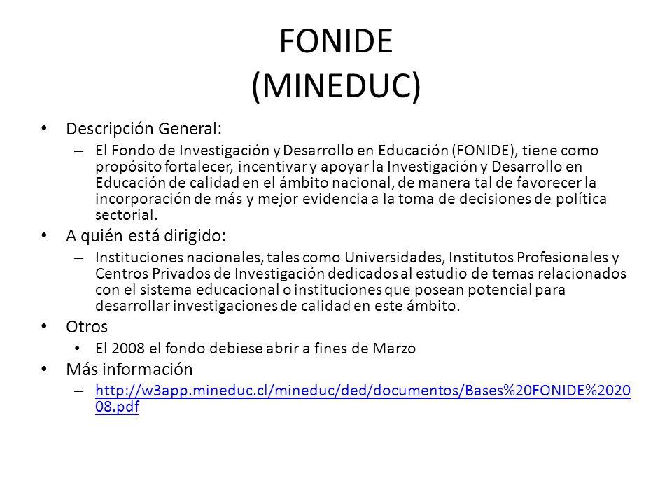FONIDE (MINEDUC) Descripción General: – El Fondo de Investigación y Desarrollo en Educación (FONIDE), tiene como propósito fortalecer, incentivar y ap