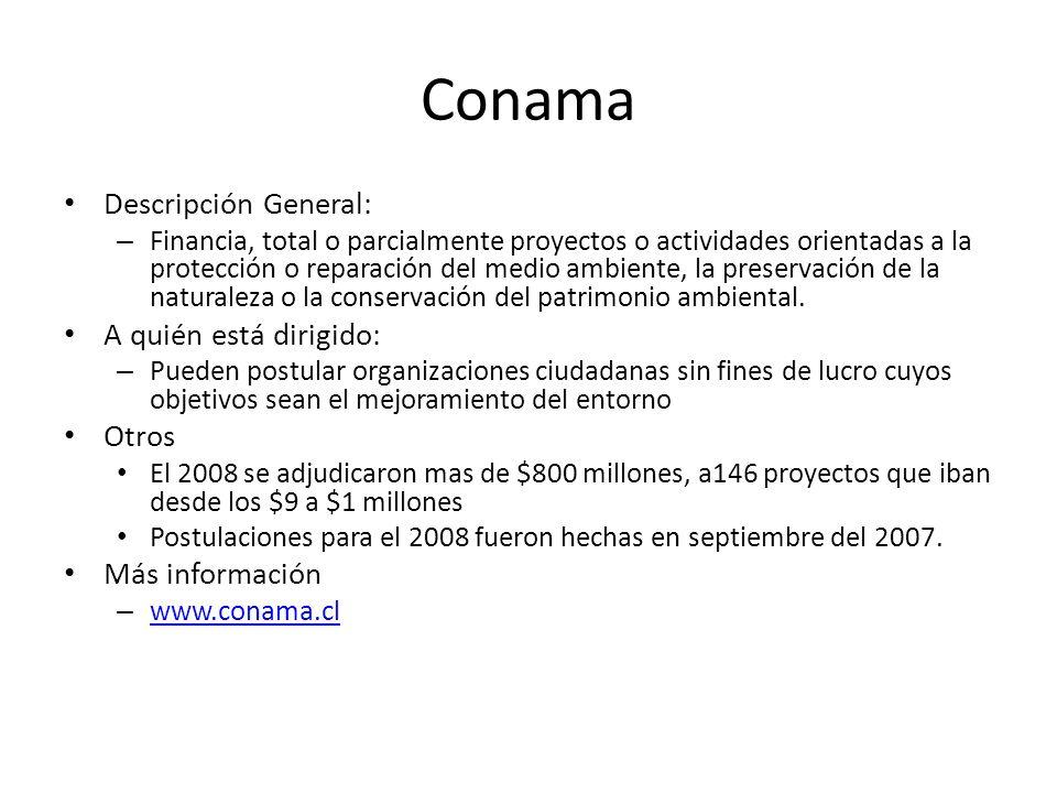 Conama Descripción General: – Financia, total o parcialmente proyectos o actividades orientadas a la protección o reparación del medio ambiente, la pr