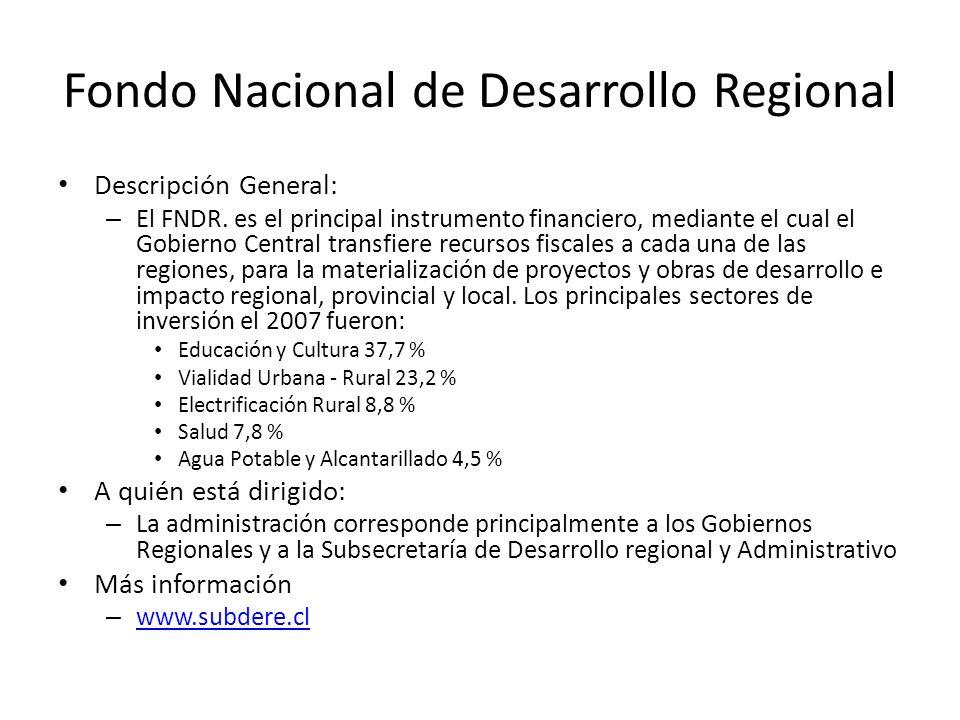Fondo Nacional de Desarrollo Regional Descripción General: – El FNDR. es el principal instrumento financiero, mediante el cual el Gobierno Central tra