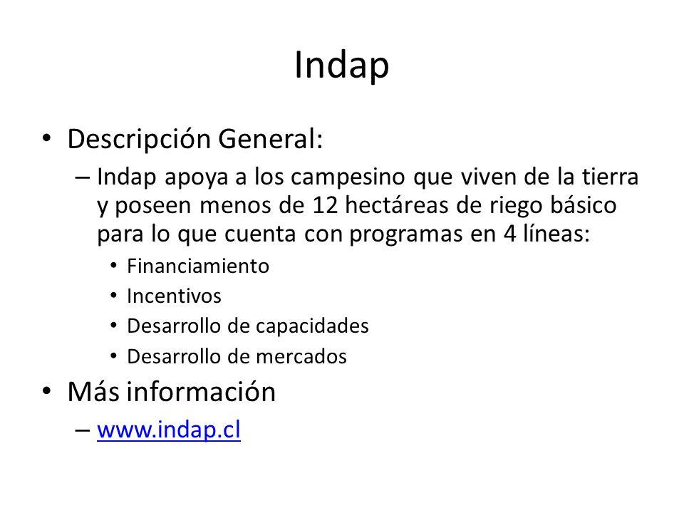 Indap Descripción General: – Indap apoya a los campesino que viven de la tierra y poseen menos de 12 hectáreas de riego básico para lo que cuenta con
