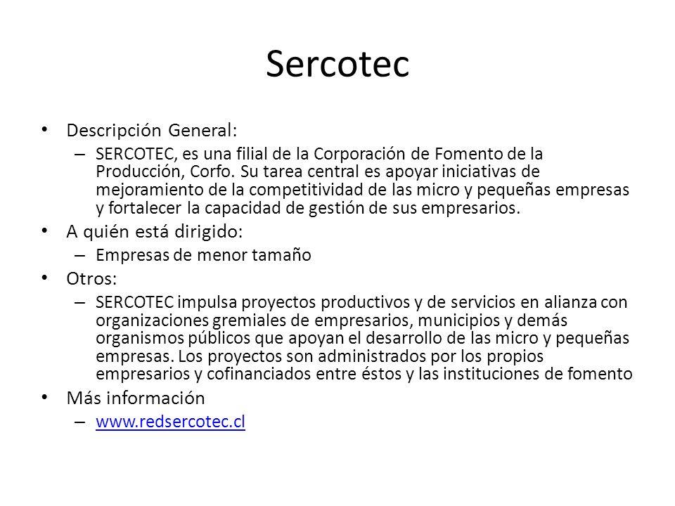 Sercotec Descripción General: – SERCOTEC, es una filial de la Corporación de Fomento de la Producción, Corfo. Su tarea central es apoyar iniciativas d
