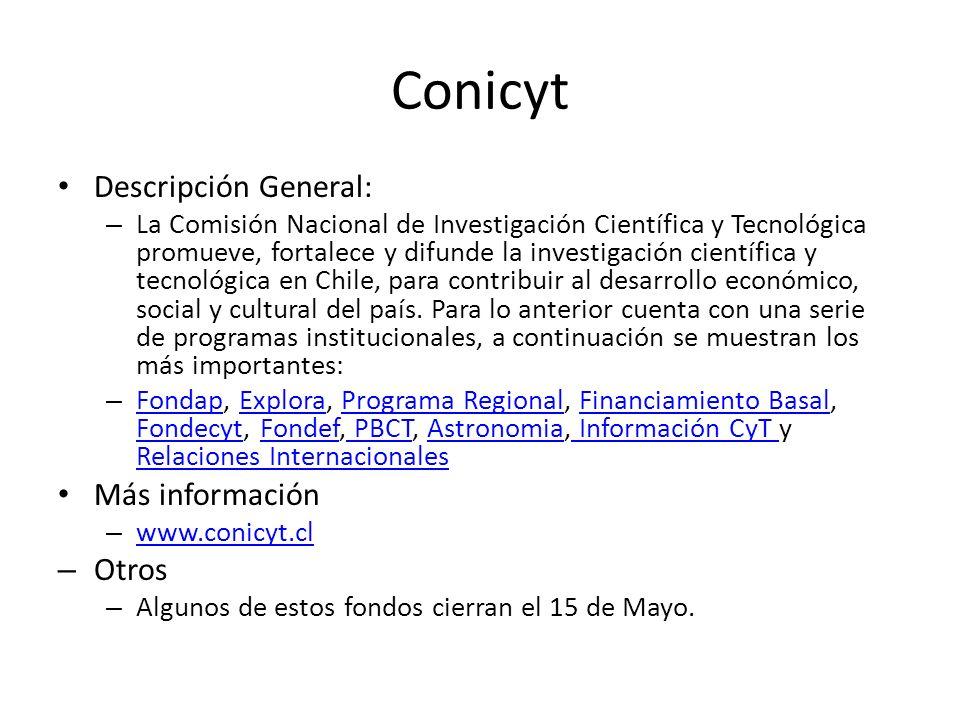 Conicyt Descripción General: – La Comisión Nacional de Investigación Científica y Tecnológica promueve, fortalece y difunde la investigación científic