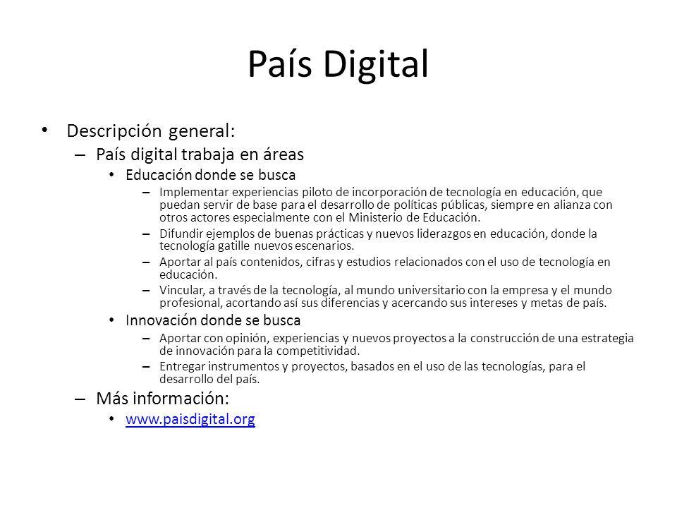 País Digital Descripción general: – País digital trabaja en áreas Educación donde se busca – Implementar experiencias piloto de incorporación de tecno