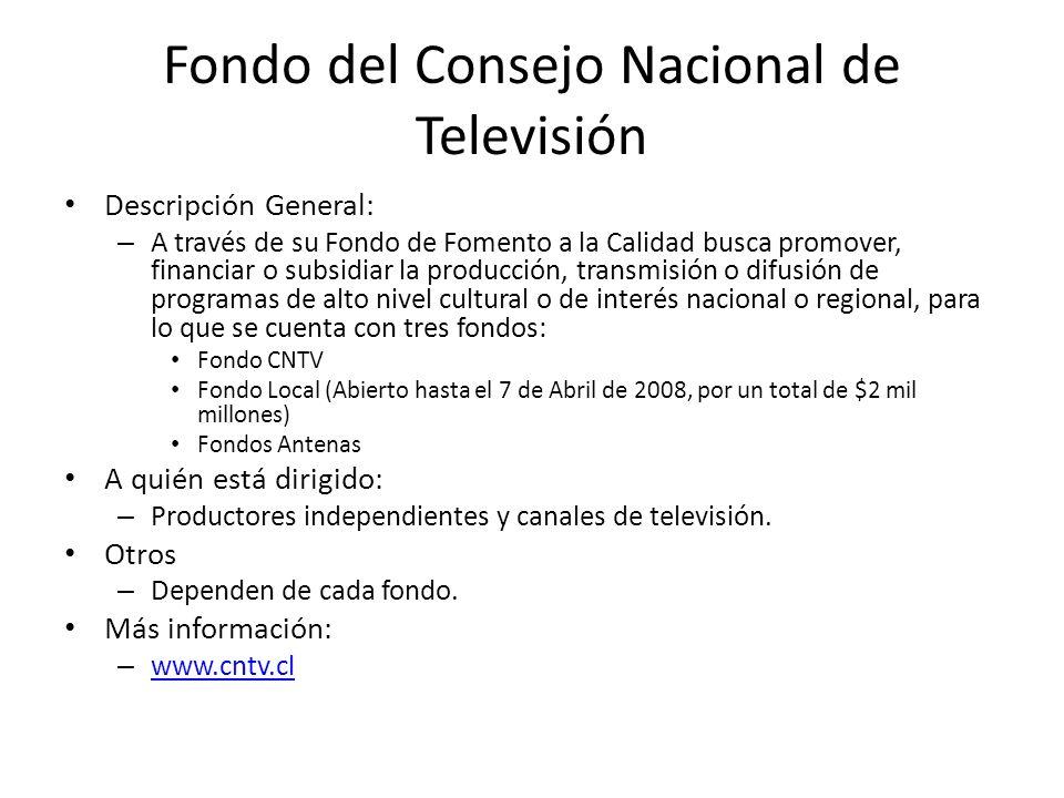 Fondo del Consejo Nacional de Televisión Descripción General: – A través de su Fondo de Fomento a la Calidad busca promover, financiar o subsidiar la