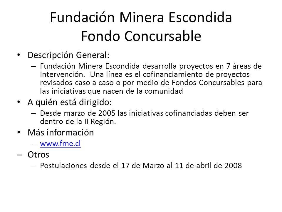 Fundación Minera Escondida Fondo Concursable Descripción General: – Fundación Minera Escondida desarrolla proyectos en 7 áreas de Intervención. Una lí
