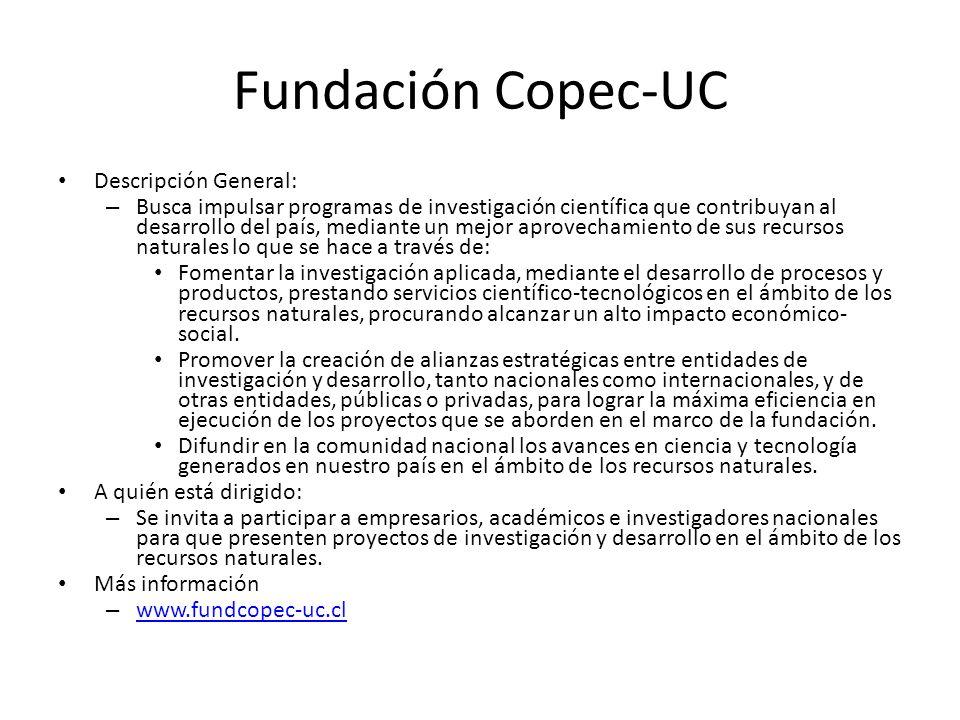 Fundación Copec-UC Descripción General: – Busca impulsar programas de investigación científica que contribuyan al desarrollo del país, mediante un mej
