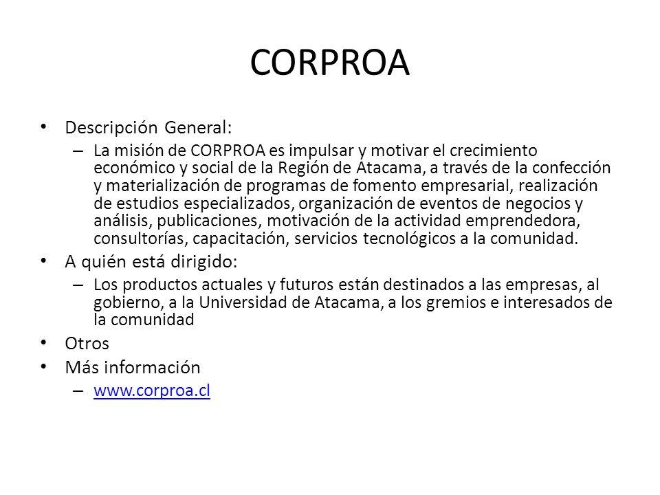 CORPROA Descripción General: – La misión de CORPROA es impulsar y motivar el crecimiento económico y social de la Región de Atacama, a través de la co