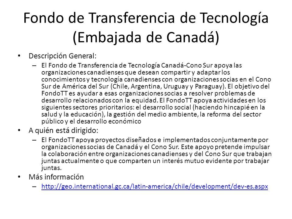 Fondo de Transferencia de Tecnología (Embajada de Canadá) Descripción General: – El Fondo de Transferencia de Tecnología Canadá-Cono Sur apoya las org