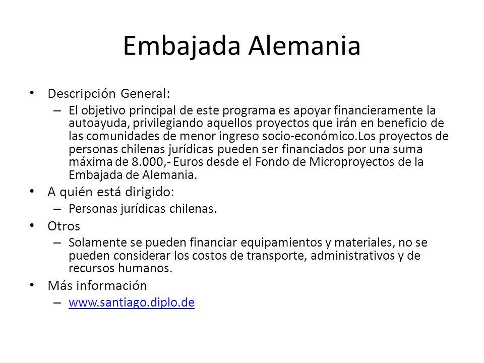 Embajada Alemania Descripción General: – El objetivo principal de este programa es apoyar financieramente la autoayuda, privilegiando aquellos proyect