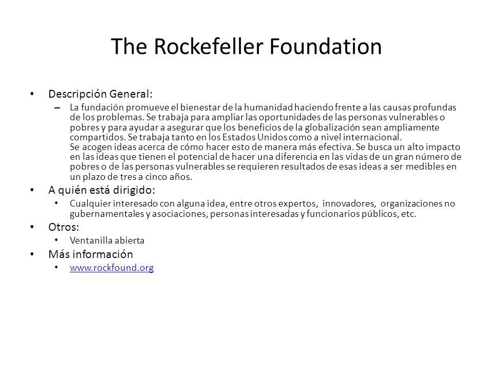 The Rockefeller Foundation Descripción General: – La fundación promueve el bienestar de la humanidad haciendo frente a las causas profundas de los pro
