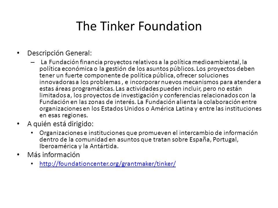 The Tinker Foundation Descripción General: – La Fundación financia proyectos relativos a la política medioambiental, la política económica o la gestió