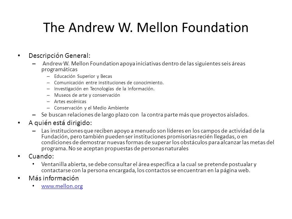 The Andrew W. Mellon Foundation Descripción General: – Andrew W. Mellon Foundation apoya iniciativas dentro de las siguientes seis áreas programáticas