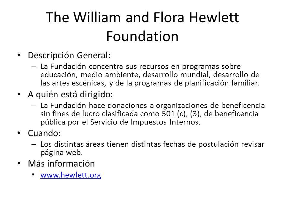 The William and Flora Hewlett Foundation Descripción General: – La Fundación concentra sus recursos en programas sobre educación, medio ambiente, desa