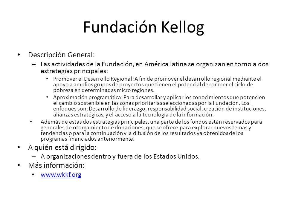 Fundación Kellog Descripción General: – Las actividades de la Fundación, en América latina se organizan en torno a dos estrategias principales: Promov