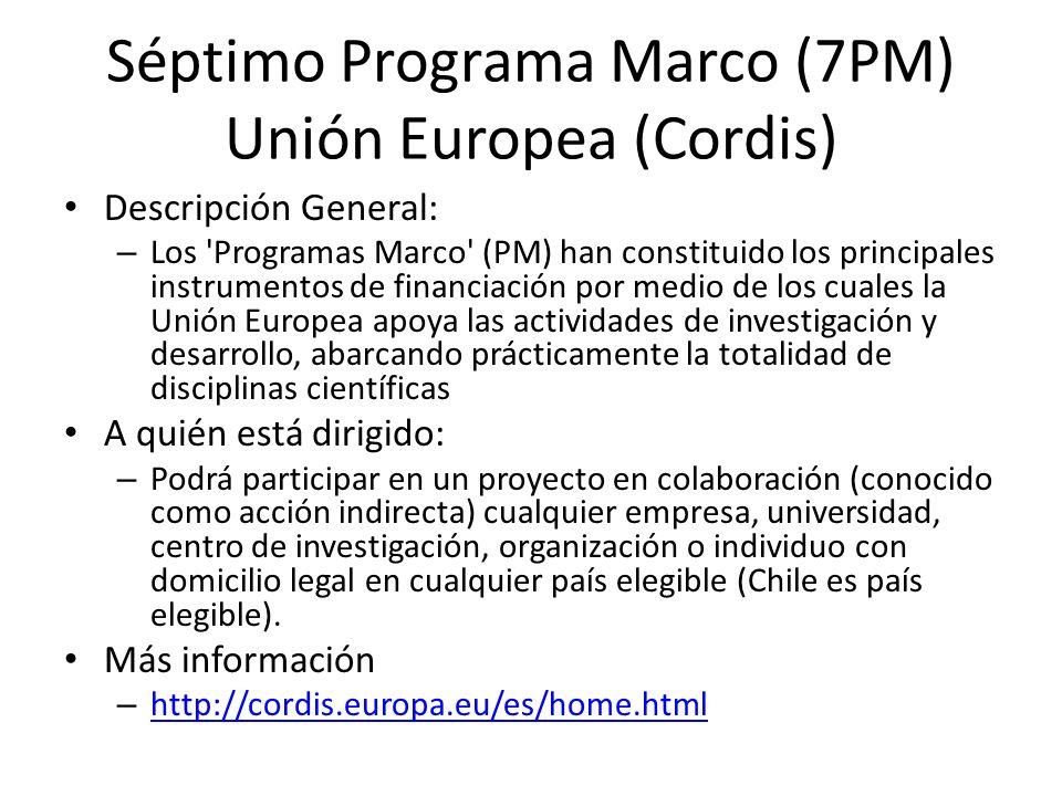 Séptimo Programa Marco (7PM) Unión Europea (Cordis) Descripción General: – Los 'Programas Marco' (PM) han constituido los principales instrumentos de