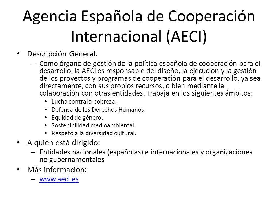 Agencia Española de Cooperación Internacional (AECI) Descripción General: – Como órgano de gestión de la política española de cooperación para el desa