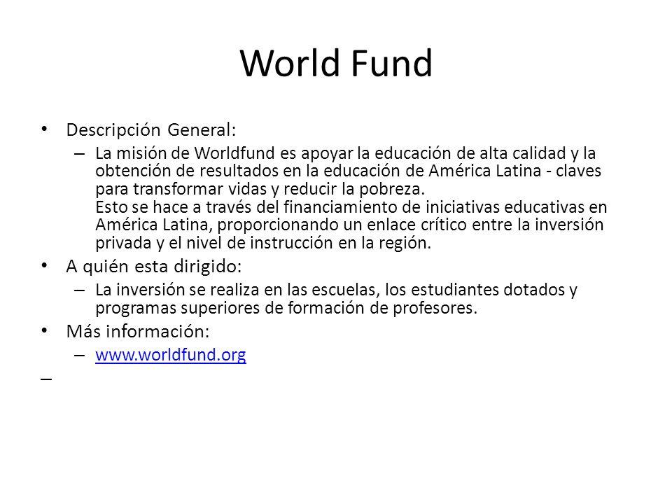 World Fund Descripción General: – La misión de Worldfund es apoyar la educación de alta calidad y la obtención de resultados en la educación de Améric
