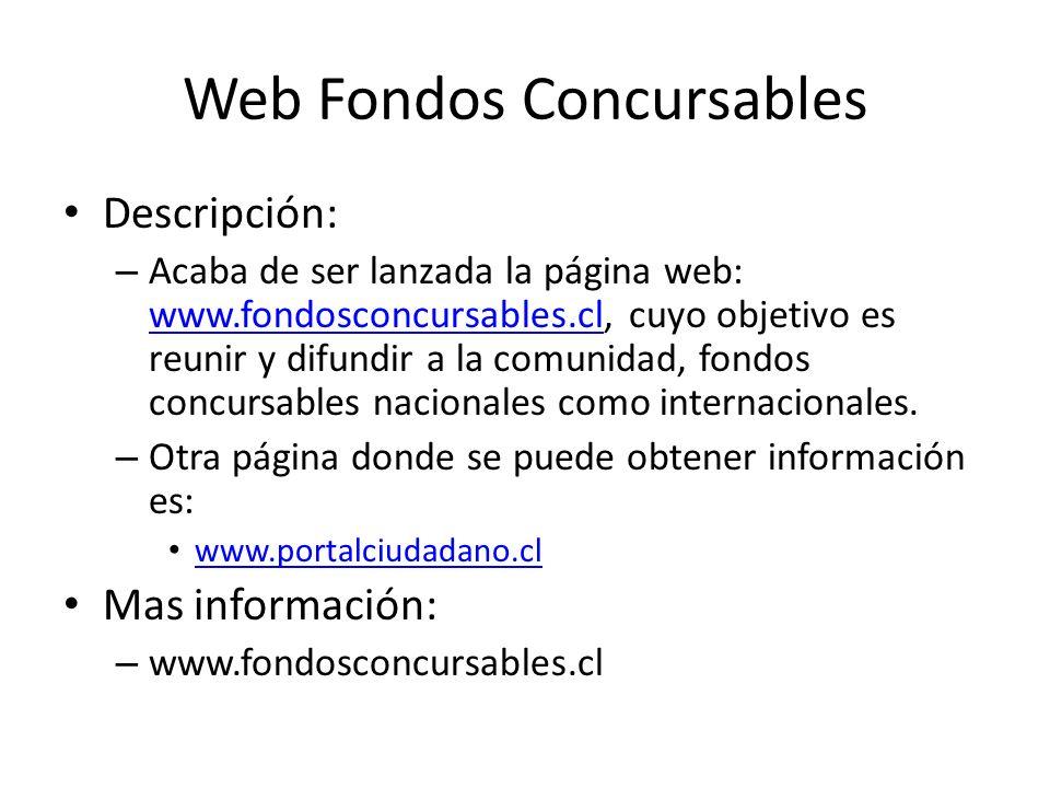 Web Fondos Concursables Descripción: – Acaba de ser lanzada la página web: www.fondosconcursables.cl, cuyo objetivo es reunir y difundir a la comunida