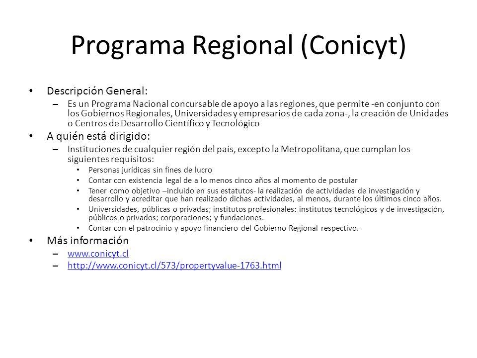 Programa Regional (Conicyt) Descripción General: – Es un Programa Nacional concursable de apoyo a las regiones, que permite -en conjunto con los Gobie