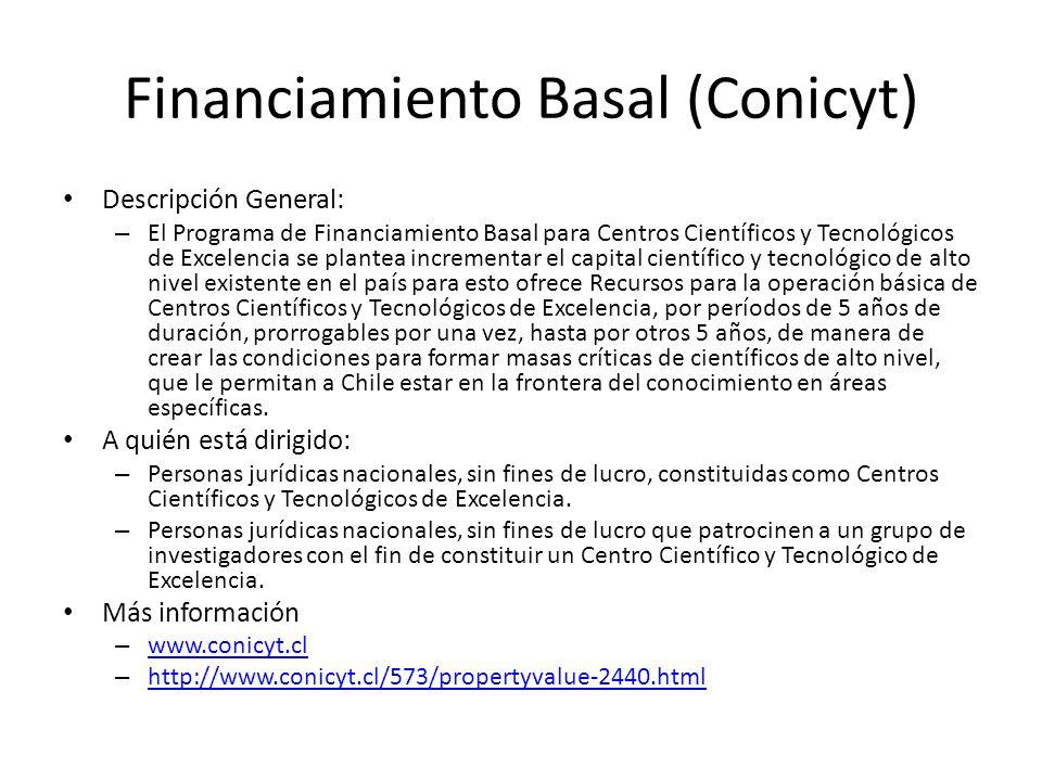 Financiamiento Basal (Conicyt) Descripción General: – El Programa de Financiamiento Basal para Centros Científicos y Tecnológicos de Excelencia se pla