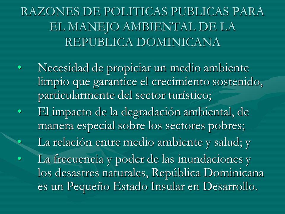 RAZONES DE POLITICAS PUBLICAS PARA EL MANEJO AMBIENTAL DE LA REPUBLICA DOMINICANA Necesidad de propiciar un medio ambiente limpio que garantice el cre