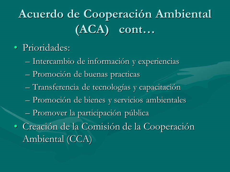 Acuerdo de Cooperación Ambiental (ACA) cont… Prioridades:Prioridades: –Intercambio de información y experiencias –Promoción de buenas practicas –Trans