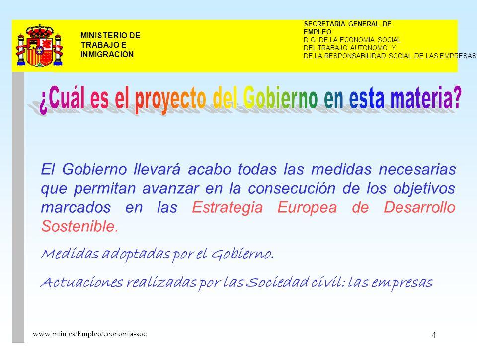 4 MINISTERIO DE TRABAJO E INMIGRACIÓN www.mtin.es/Empleo/economia-soc El Gobierno llevará acabo todas las medidas necesarias que permitan avanzar en la consecución de los objetivos marcados en las Estrategia Europea de Desarrollo Sostenible.