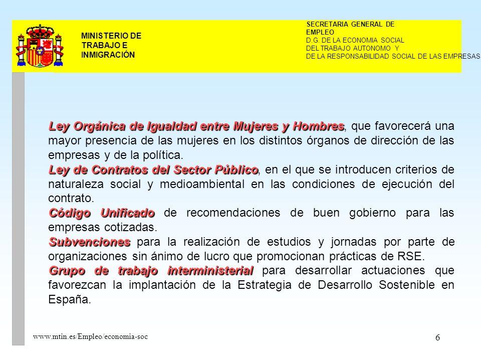 6 MINISTERIO DE TRABAJO E INMIGRACIÓN www.mtin.es/Empleo/economia-soc Ley Orgánica de Igualdad entre Mujeres y Hombres Ley Orgánica de Igualdad entre Mujeres y Hombres, que favorecerá una mayor presencia de las mujeres en los distintos órganos de dirección de las empresas y de la política.