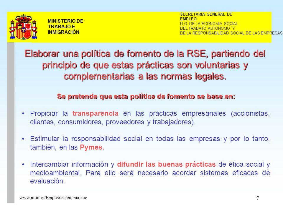 18 MINISTERIO DE TRABAJO E INMIGRACIÓN www.mtin.es/Empleo/economia-soc Los objetivos del Consejo serán: a)Constituir un foro de debate sobre RSE entre las Organizaciones Empresariales y Sindicales más representativas, Administraciones públicas y otras organizaciones e instituciones de reconocida representatividad en al ámbito de la RSE que sirva como marco de referencia para el desarrollo de la RSE en España.
