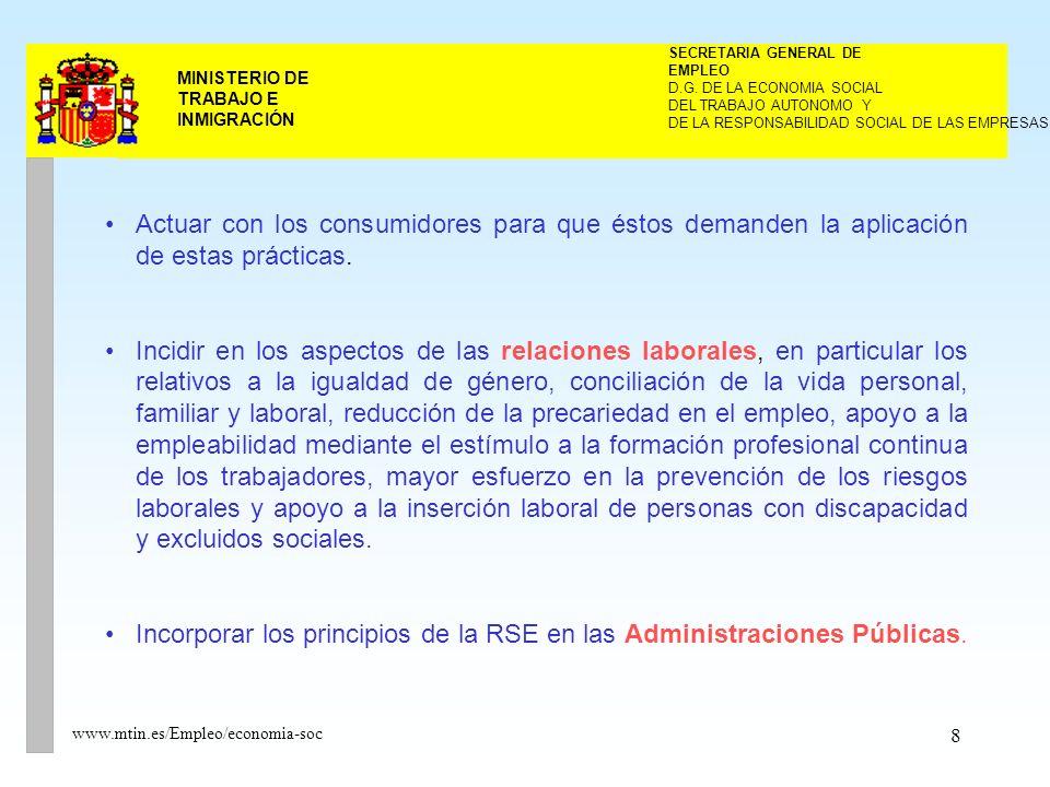 8 MINISTERIO DE TRABAJO E INMIGRACIÓN www.mtin.es/Empleo/economia-soc Actuar con los consumidores para que éstos demanden la aplicación de estas prácticas.