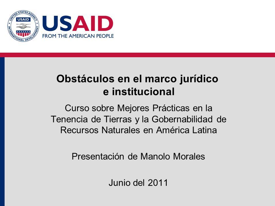 Obstáculos en el marco jurídico e institucional Curso sobre Mejores Prácticas en la Tenencia de Tierras y la Gobernabilidad de Recursos Naturales en A