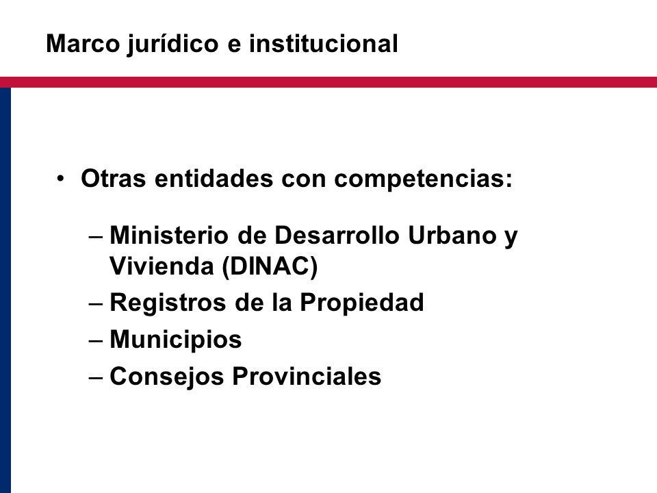 Otras entidades con competencias: –Ministerio de Desarrollo Urbano y Vivienda (DINAC) –Registros de la Propiedad –Municipios –Consejos Provinciales