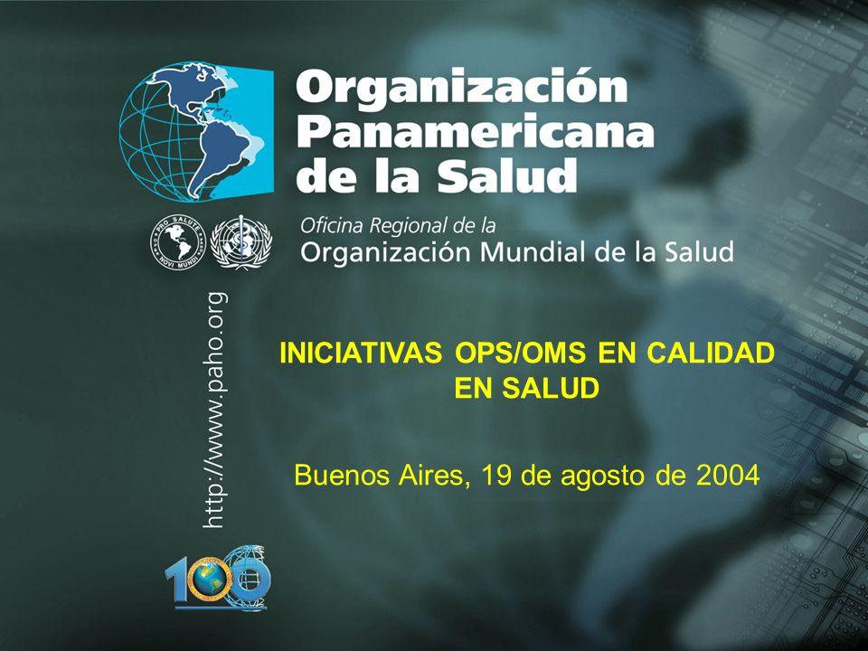 2004 Organización Panamericana de la Salud INICIATIVAS OPS/OMS EN CALIDAD EN SALUD Buenos Aires, 19 de agosto de 2004