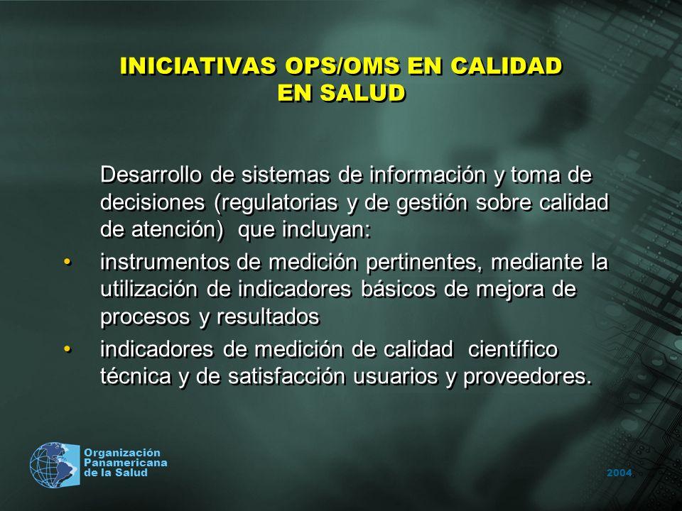 2004 Organización Panamericana de la Salud INICIATIVAS OPS/OMS EN CALIDAD EN SALUD Desarrollo de sistemas de información y toma de decisiones (regulat