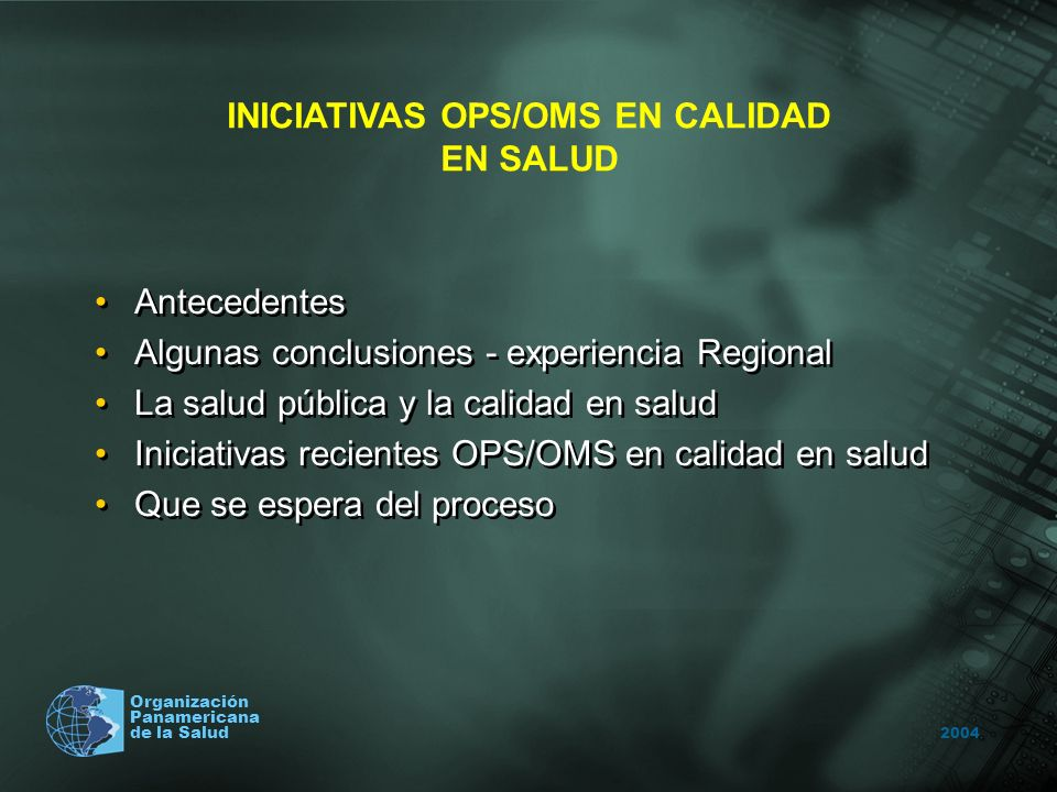 2004 Organización Panamericana de la Salud Antecedentes Algunas conclusiones - experiencia Regional La salud pública y la calidad en salud Iniciativas