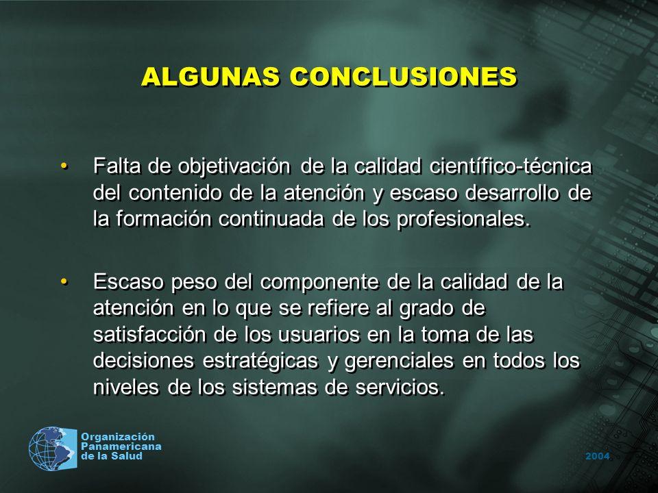 2004 Organización Panamericana de la Salud ALGUNAS CONCLUSIONES Falta de objetivación de la calidad científico-técnica del contenido de la atención y escaso desarrollo de la formación continuada de los profesionales.