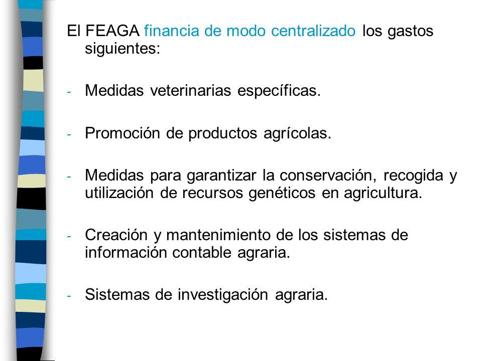 El FEAGA financia de modo centralizado los gastos siguientes: - Medidas veterinarias específicas.