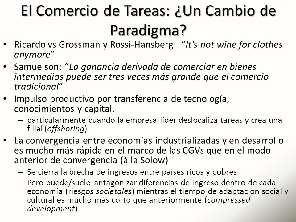 El Comercio de Tareas: ¿Un Cambio de Paradigma? Ricardo vs Grossman y Rossi-Hansberg: Its not wine for clothes anymore Samuelson: La ganancia derivada