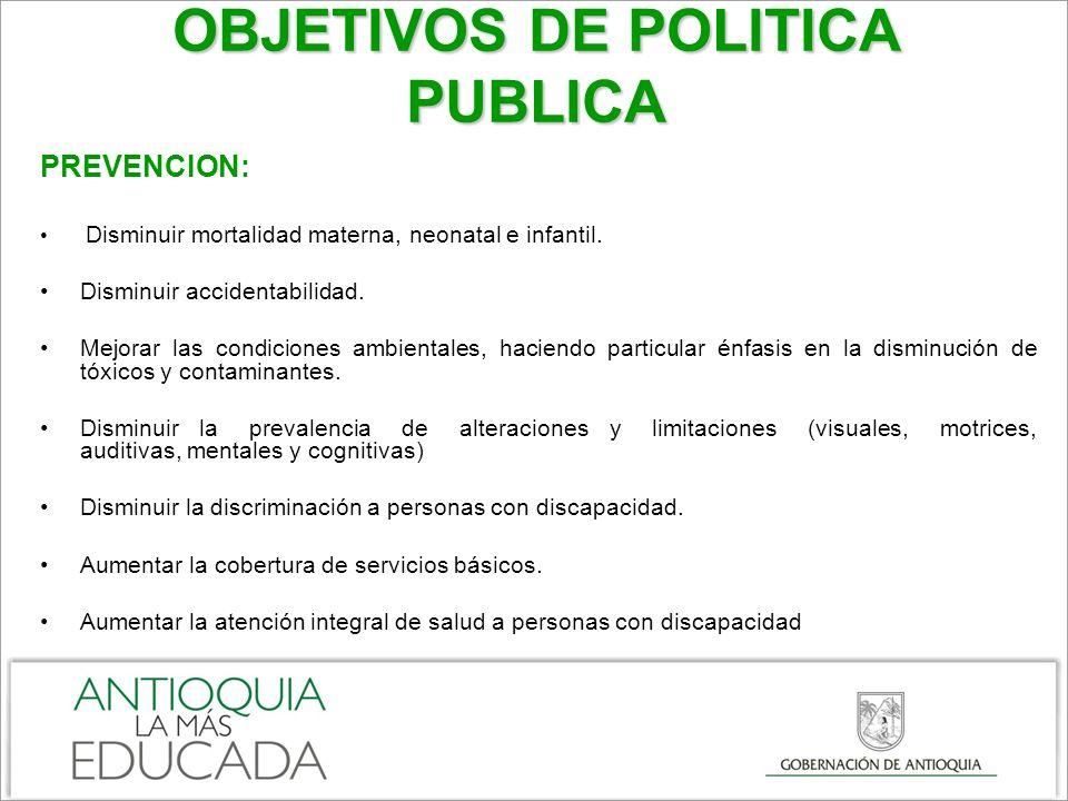 OBJETIVOS DE POLITICA PUBLICA PREVENCION: Disminuir mortalidad materna, neonatal e infantil.