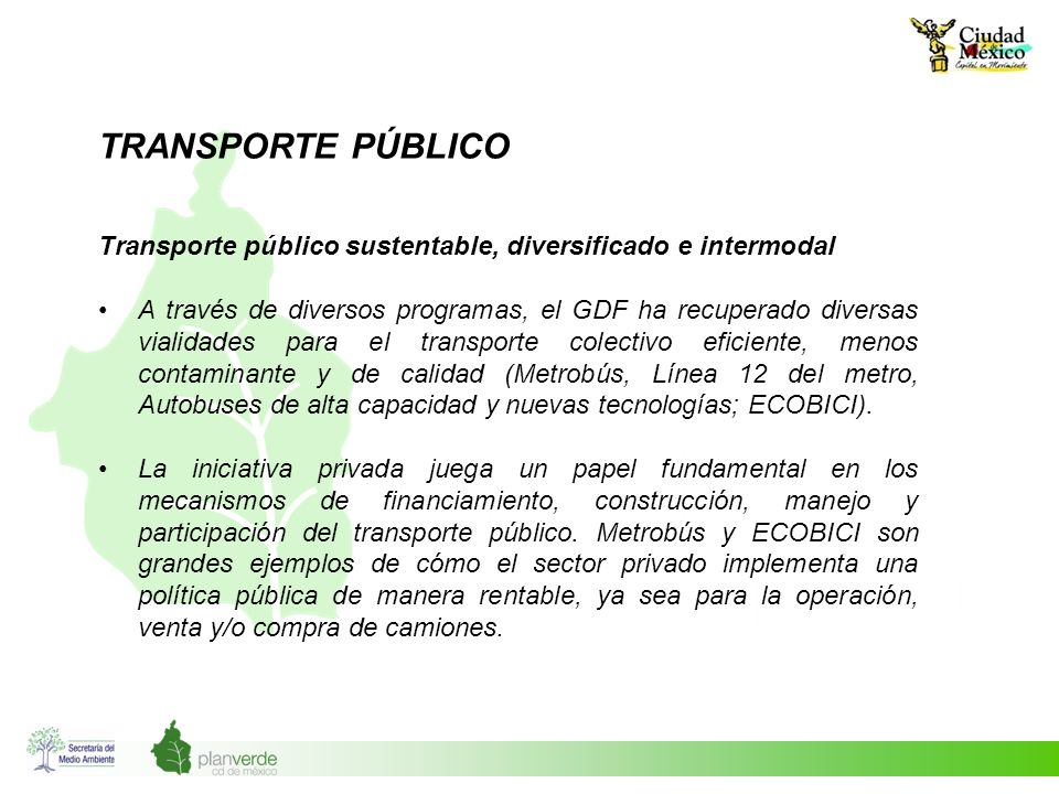TRANSPORTE PÚBLICO Transporte público sustentable, diversificado e intermodal A través de diversos programas, el GDF ha recuperado diversas vialidades