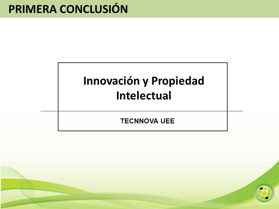 Innovación y Propiedad Intelectual TECNNOVA UEE PRIMERA CONCLUSIÓN