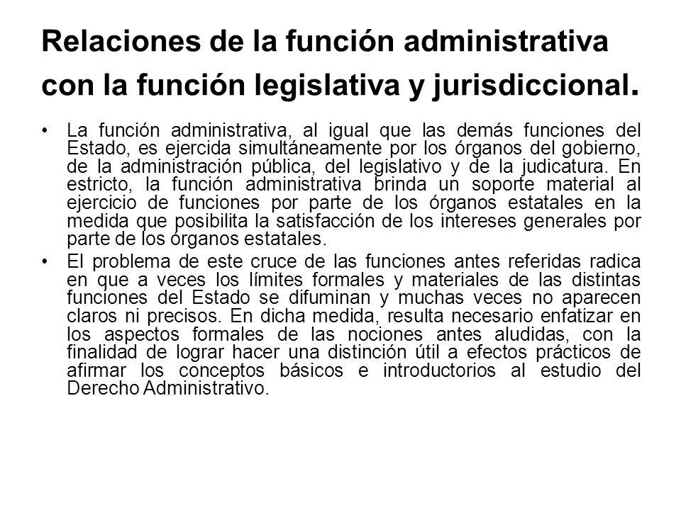Relaciones de la función administrativa con la función legislativa y jurisdiccional. La función administrativa, al igual que las demás funciones del E