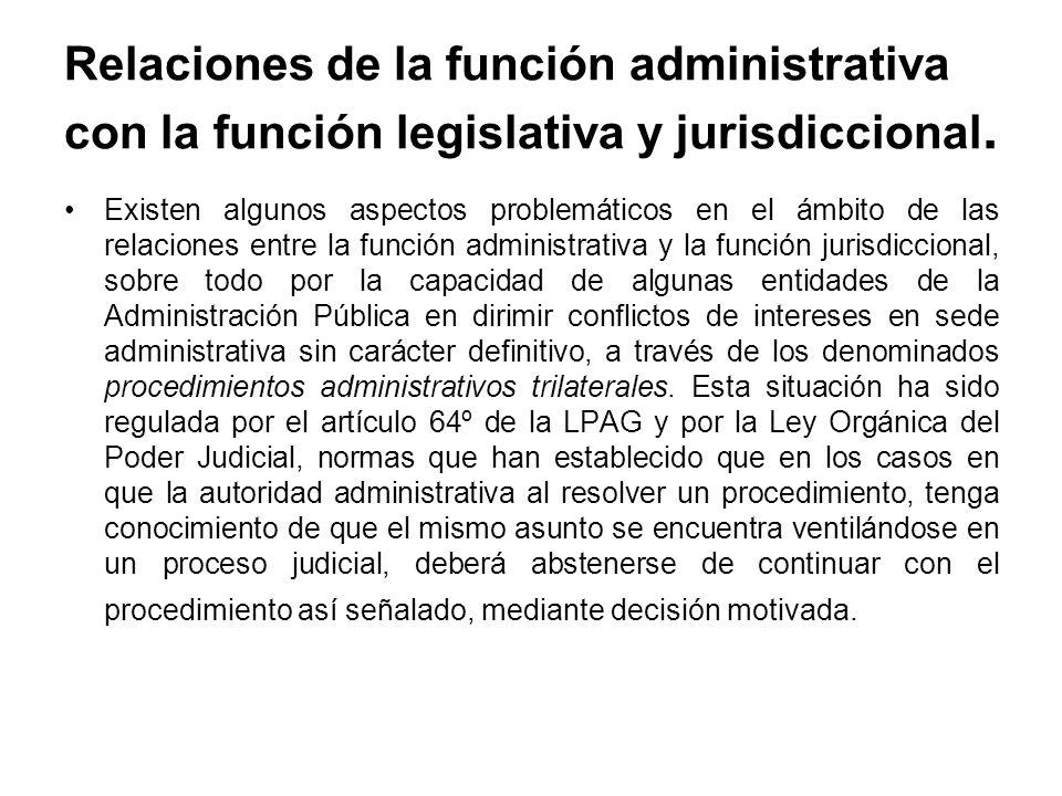 Relaciones de la función administrativa con la función legislativa y jurisdiccional. Existen algunos aspectos problemáticos en el ámbito de las relaci
