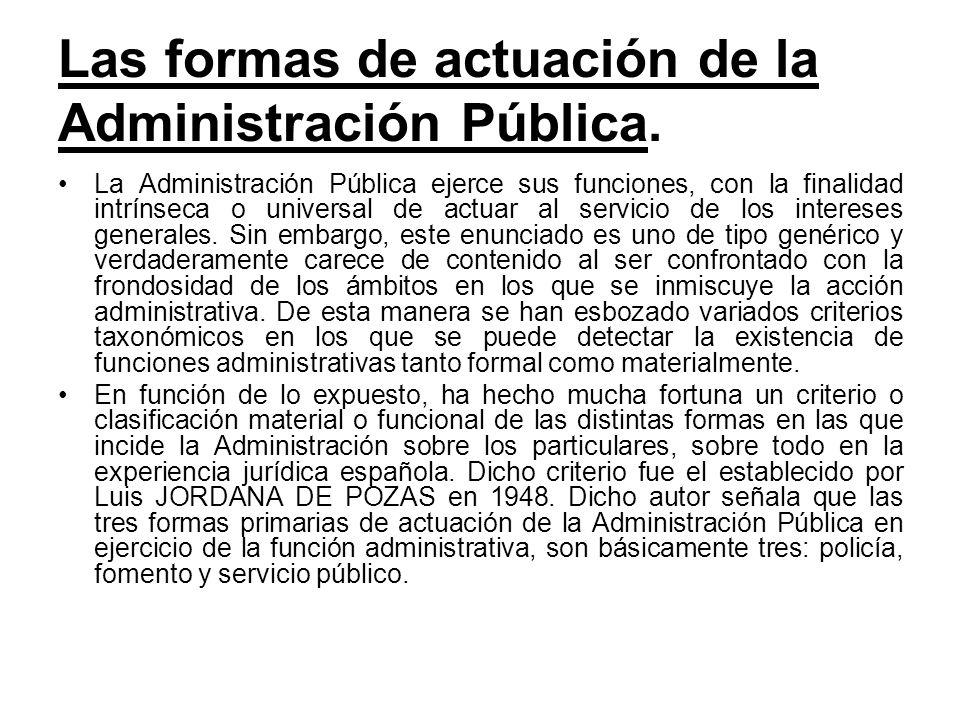 Las formas de actuación de la Administración Pública. La Administración Pública ejerce sus funciones, con la finalidad intrínseca o universal de actua
